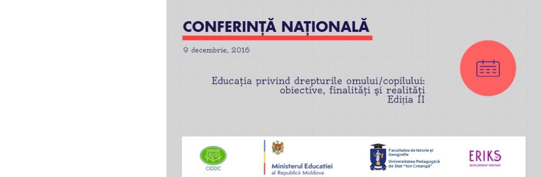Conferinţă naţională: Educaţia privind drepturile omului/copilului: obiective, finalităţi şi realităţi. Ediția II