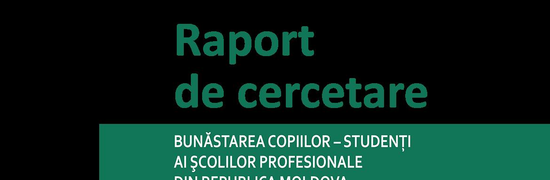Raport de Cercetare. Bunăstarea copiilor – studenți ai școlilor profesionale din Republica Moldova